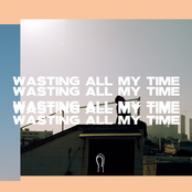 Wasting All My Time