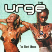 The Urge: Too Much Stereo