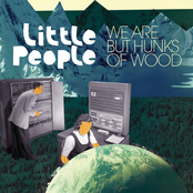 Little People: We Are But Hunks of Wood