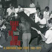 Take Me To the River: Take Me to The River: A Southern Soul Story 1961-1977