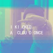 i kicked a cloud once