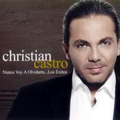 Cristian Castro: Nunca Voy A Olvidarte...Los Exitos