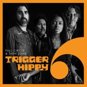 Trigger Hippy: Full Circle & Then Some