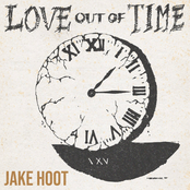 Jake Hoot: Love Out of Time