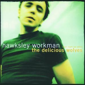 Hawksley Workman: (Last Night We Were) The Delicious Wolves