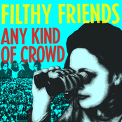 Filthy Friends: Any Kind of Crowd