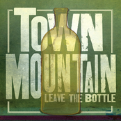 Town Mountain: Leave The Bottle