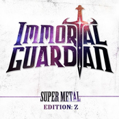 Immortal Guardian: Super Metal: Edition Z