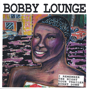 Bobby Lounge: I Remember the Night Your Trailer Burned Down