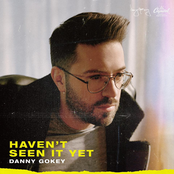 Danny Gokey: Haven't Seen It Yet