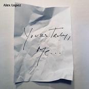 Alex Lopez: Yours Truly, Me...