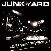 Junkyard: Shut Up - We're Tryin' To Practice!