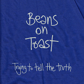 Beans On Toast: Trying to Tell the Truth