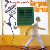 Sergent Garcia - Un Poquito Quema