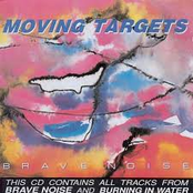 Moving Targets: Brave Noise & Burning In Water