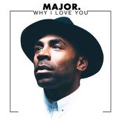 Major.: Why I Love You - Single