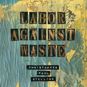 Christopher Paul Stelling: Labor Against Waste