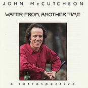 John Mccutcheon: Water From Another Time