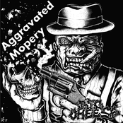 Big Cheese: Aggravated Mopery