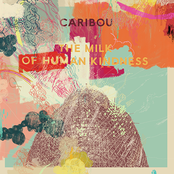 Caribou: The Milk of Human Kindness