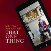 Michael Palascak: That One Thing