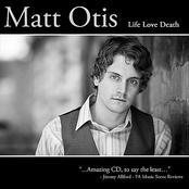 Matt Otis: Life Love Death