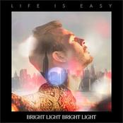 Bright Light Bright Light: Life Is Easy