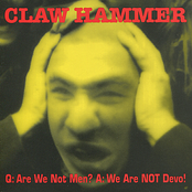 Claw Hammer: Q: Are We Not Men? A: We Are NOT Devo!