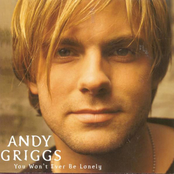 Andy Griggs: You Won't Ever Be Lonely