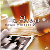 The Perrys: Come Thirsty