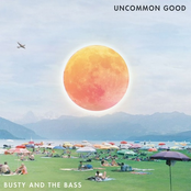 Busty and The Bass: Uncommon Good