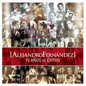 Alejandro Fernandez: 15 Años de Exitos