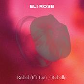 Eli Rose: Rebel (If I Lie) / Rebelle