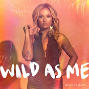 Meghan Patrick: Wild As Me