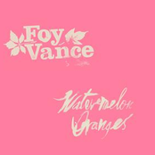 Foy Vance: Watermelon Oranges