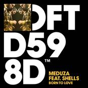 Meduza: Born To Love (feat. SHELLS)