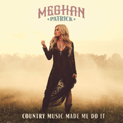 Meghan Patrick: Country Music Made Me Do It