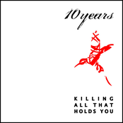 10 Years: Killing All That Holds You