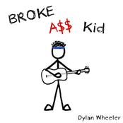 Dylan Wheeler: Broke Ass Kid