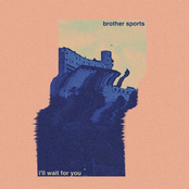 Brother Sports: i'll wait for you