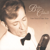 Bobby Caldwell: Come Rain Or Come Shine