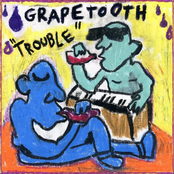 Grapetooth: Trouble