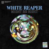 White Reaper: Might Be Right