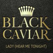 Black Caviar: Lady (Hear Me Tonight)