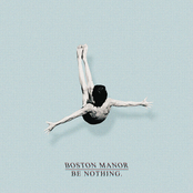 Boston Manor: Be Nothing.
