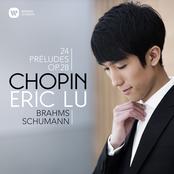Eric Lu: Chopin: 24 Préludes - Brahms: Intermezzo, Op. 117 No. 1 - Schumann: Ghost Variations
