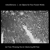 An Opera for Four Fusion Works - Act Two: Phrasing the Air