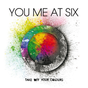 You Me at Six: Take Off Your Colours