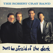 Robert Cray Band: Don't Be Afraid of the Dark