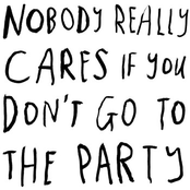 Nobody Really Cares If You Don't Go to the Party